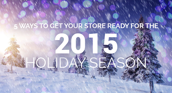 5 Ways to Get your Store Ready for the 2015 Holiday Season