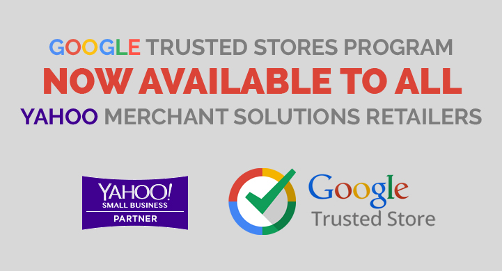 Google Trusted Stores Program Now Available to ALL Yahoo Merchant Solutions Retailers