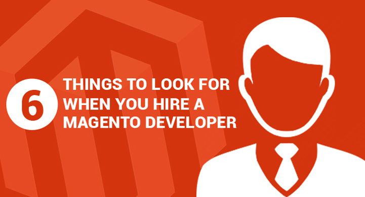 6 Things to Look For When You Hire a Magento Developer